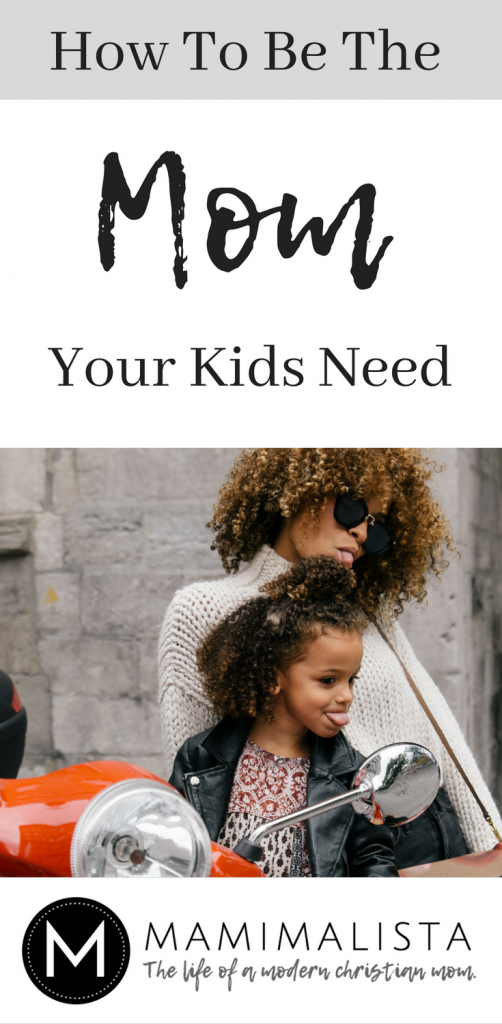 How to be the mom your kids need